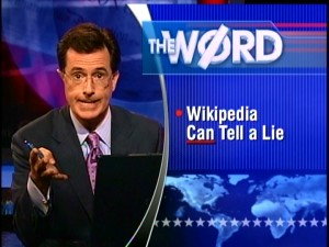 "Colbert introduces ""wikiality"" as The W�rd in the July 2006 episode in which he advocates the ""truth by consensus"" philosophy of Wikipedia."