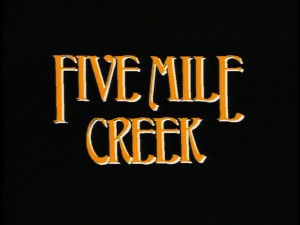 "The opening title for ""Five Mile Creek"" that appears in episodes 2-13."