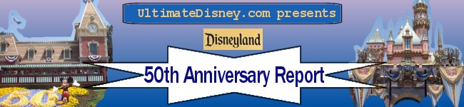 UltimateDisney.com Presents: Disneyland 50th Anniversary Report