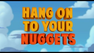 "Of all the possible turkey-themed taglines, the makers of ""Free Birds"" made the right decision to choose ""Hang on to your nuggets"", a phrase used in the film's trailer and poster."