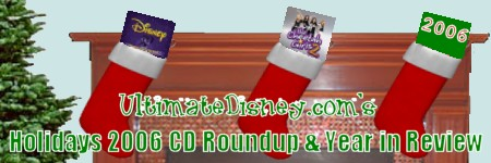 UltimateDisney.com's Holidays 2006 CD Roundup / Year in Review