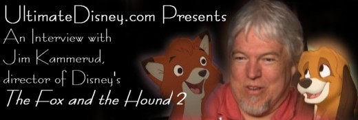 UltimateDisney.com Presents An Interview with Jim Kammerud, the Director of The Fox and the Hound 2
