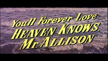 "While the trailer claims you'll forever love ""Heaven Knows, Mr. Allison"", a more realistic promise is that you'll think it's okay for nearly two hours."