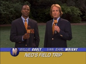 Retired NFL wide receiver Willie Gault and well-known sportscaster Van Earl Wright appear sporadically throughout the series offering tongue-in-cheek recaps and play-by-plays of Ned's life.