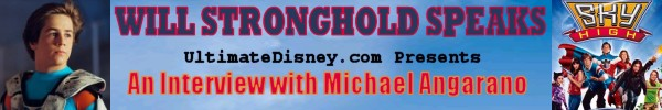 Will Stronghold Speaks: UltimateDisney.com Presents An Interview with Michael Angarano