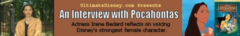 Click here to read UltimateDisney.com's 2005 interview with Irene Bedard, the voice of Disney's Pocahontas.