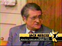 Though he passed away more than 20 years ago, longtime Popeye voice Jack Mercer lends his two cents in archival video and audio excerpts.