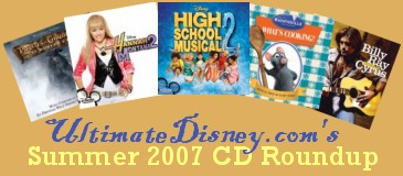 Our Summer CD Roundup includes reviews of Hannah Montana 2 / Meet Miley Cyrus, High School Musical 2, Ratatouille: What's Cooking?, the Pirates of the Caribbean: At World's End soundtrack, Billy Ray Cyrus: Home At Last, and six other albums recently released by Walt Disney Records.