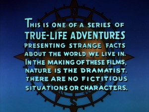 Walt Disney's True-Life Adventures make clear their documentary nature.