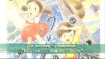 "As we view some promotional artwork, Miyazaki tells of where he came up with the name ""Totoro"" in ""Creating the Characters."""