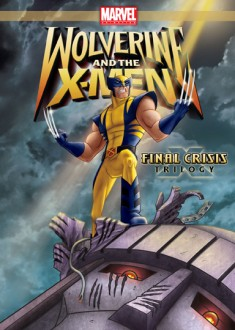 Wolverine and the X-Men: Volume 6 - Final Crisis Trilogy DVD cover art - click to buy from Amazon.com
